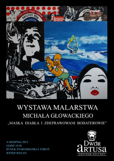 """Wystawa malarstwa Michała Głowackiego """"Maska diabła i zdeprawowani bohaterowie"""" : 6 sierpnia 2013"""
