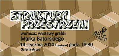 Struktury przestrzeni : wernisaż grafiki Marka Batorskiego 14 stycznia 2014 [zaproszenie]