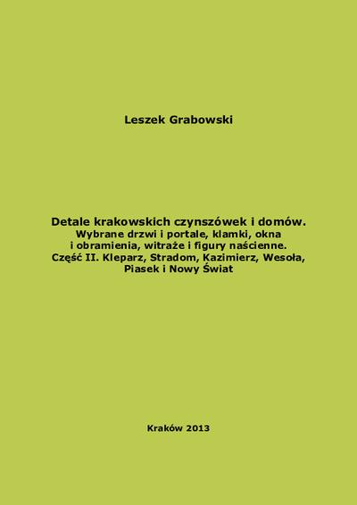 Detale krakowskich czynszówek i domów. Cz. 2, Kleparz, Stradom, Kazimierz, Wesoła, Piasek i Nowy Świat