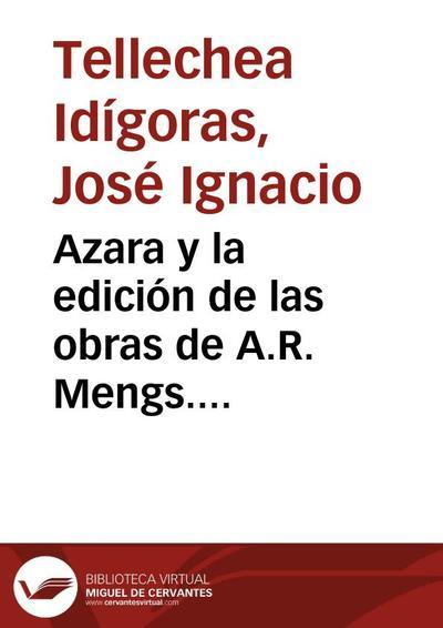 Azara y la edición de las obras de A.R. Mengs. Interpolaciones de Llaguno y Amírola