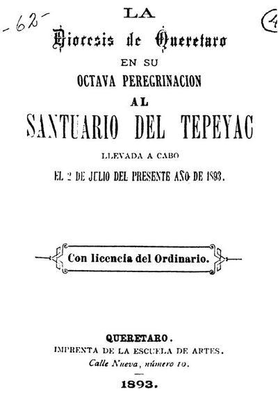 La diócesis de Querétaro en su octava peregrinación al Santuario del Tepeyac llevada a cabo el 2 de julio del presente año de 1893