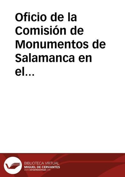 Oficio de la Comisión de Monumentos de Salamanca en el que se solicita a la Academia interponga su influencia para que, desde el Ministerio de Gracia y Justicia, se resuelva favorablemente el expediente de ejecución de obras necesarias en la iglesia de Santo Domingo de Salamanca, que amenaza estado de ruina.