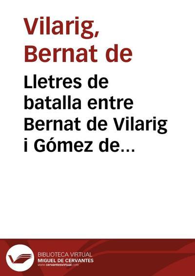 Lletres de batalla entre Bernat de Vilarig i Gómez de Figueroa conservades al Ms. 7811. Lletres de Batalla, de la Biblioteca Nacional de Madrid , ff. CCCXIXr- f. CCCCVIIv