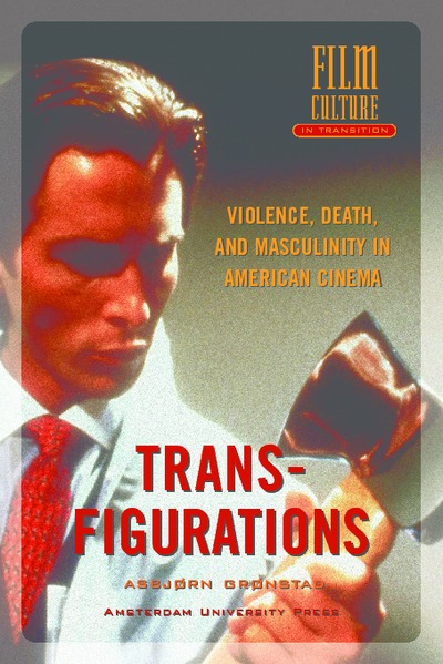 Transfigurations : Violence, Death and Masculinity in American Cinema