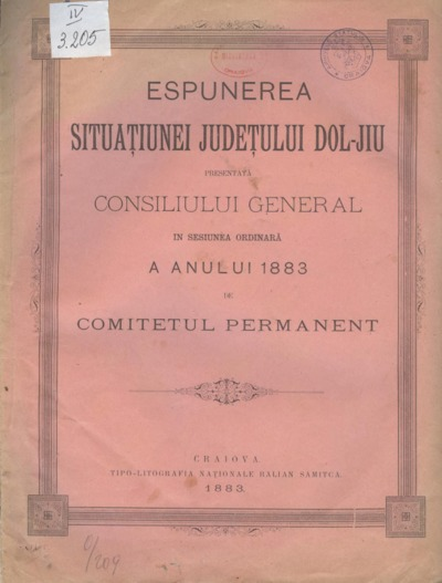 Espunerea situaţiunei judeţului Dol-Jiu presentată Consiliului General în sesiunea ordinară a anului 1883 de Comitetul Permanent