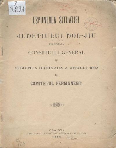 Espunerea situaţiei judeţului Dol-jiu presentată Consiliului General în sesiunea ordinară a anului 1892 de Comitetul Permanent.