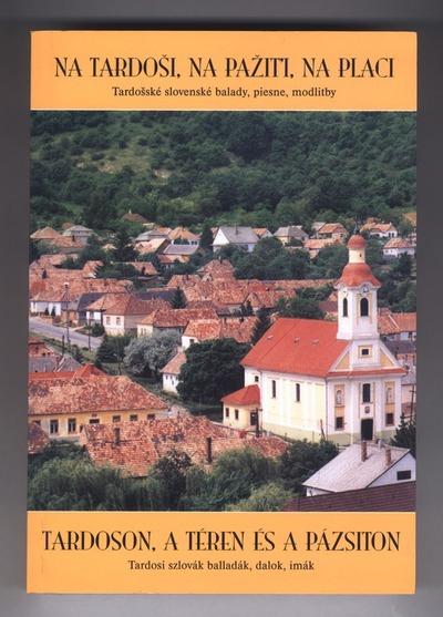 Na Tardosi, na paziti, na placi :  tardosské, slovens balady, piesne, modlitby