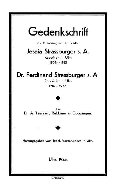 Gedenkschrift zur Erinnerung an die Brüder Jesaia Strassburger s.A., Rabbiner in Ulm 1906-1915, Dr. Ferdinand Strassburger s.A., Rabbiner in Ulm 1916-1927