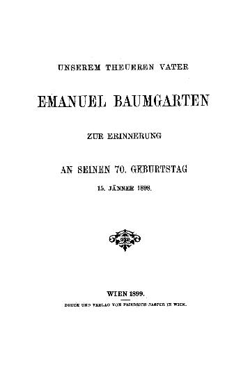 Unserem theueren Vater Emanuel Baumgarten zur Erinnerung an seinen 70. Geburtstag 15. Jänner 1898