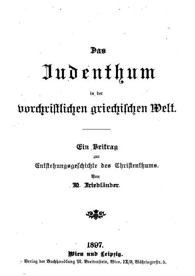 Judenthum in der vorchristlichen griechischen Welt : ein Beitrag zur Entstehungsgeschichte des Christenthums