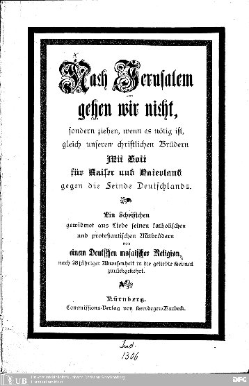 Nach Jerusalem gehen wir nicht, sondern ziehen, wenn es nötig ist, gleich unseren christlichen Brüdern, mit Gott für Kaiser und Vaterland, gegen die Feinde Deutschlands
