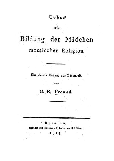 Ueber die Bildung der Mädchen mosaischer Religion : ein kleiner Beitr. zur Pädagogik