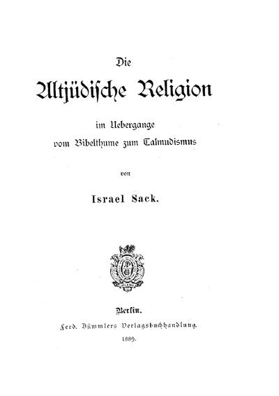 Die altjüdische Religion im Übergange vom Bibelthume zum Talmudismus
