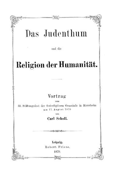 Das Judenthum und die Religion der Humanität : Vortrag zum 33. Stiftungsfest d. freireligiösen Gemeinde in Mannheim an 17. Aug. 1879