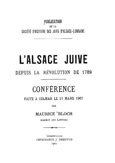 L' Alsace juive depuis la révolution de 1789 : Conférence faite à Colmar le 27 mars 1907