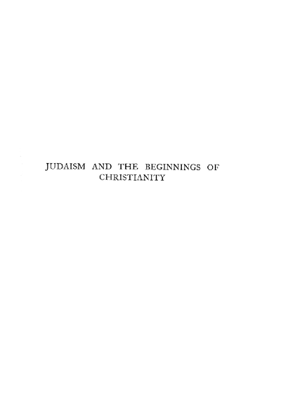 Judaism and the beginnings of christianity : a course of lectures delivered in 1923 at Jews' College, London, unter the auspices of the Union of Jewish Literary Societies