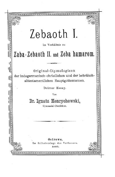 Zebaoth I. im Verhältnis zu Zaba-Zebaoth II. und Zeba hamarom : Orig.-Etymologieen d. indogerman.-christl. u. d. hebr.-alttestamentl. Hauptgottesnamen ; 3. Essay