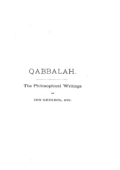 Quabbalah : the philosophical writings of Solomon Ben Yehudah Ibn Gebirol or Avicebron ... ; also an ancient lodge of initiates transl. from the Zohar ...