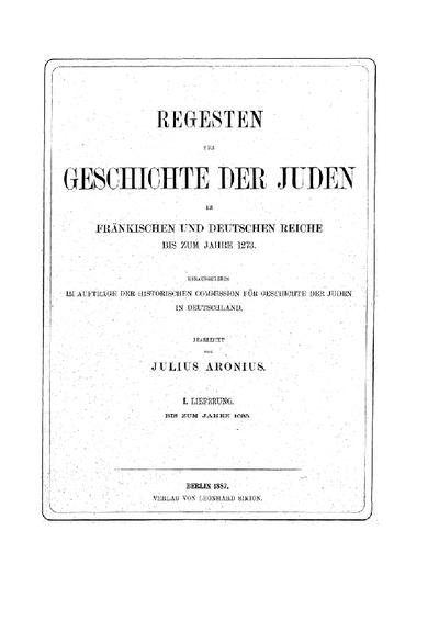 Regesten zur Geschichte der Juden im Fränkischen und Deutschen Reiche bis zum Jahre 1273