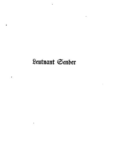 Leutnant Sender, Blätter der Erinnerung für seine Freunde : aus seinen Feldpostbriefen zusammengestellt