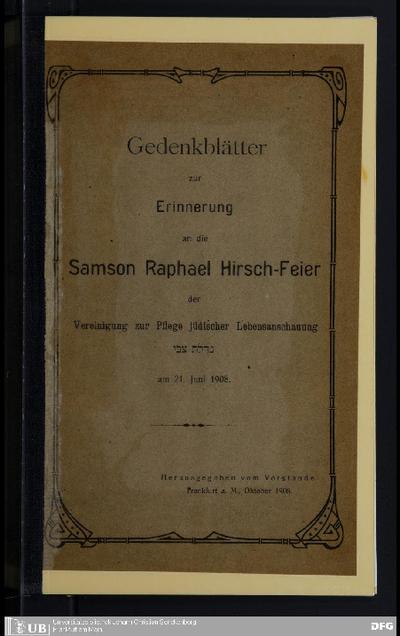 Gedenkblätter zur Erinnerung an die Samson Raphael Hirsch-Feier der Vereinigung zur Pflege jüdischer Lebensanschauung ... am 21 Juni 1908