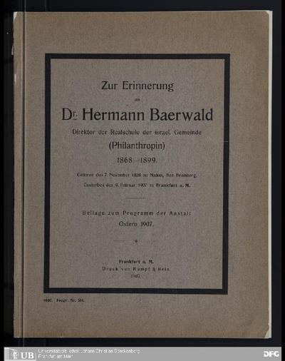 Zur Erinnerung an Hermann Baerwald, Direktor der Realschule der israel. Gemeinde (Philanthropin), 1869-1899, ...