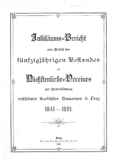 Jubiläums-Bericht aus Anlass des 50jährigen Bestandes des Nächstenliebe-Vereins zu Unterstützung verschämter israelitischer Hausarmen in Prag, 1841-1891