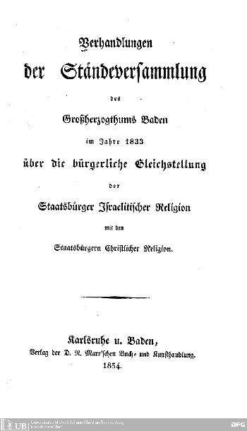 Verhandlungen der Ständeversammlung des Großherzogthums Baden im Jahre 1833 über die bürgerliche Gleichstellung der Staatsbürger israelitischer Religion mit den Staatsbürgern christlicher Religion