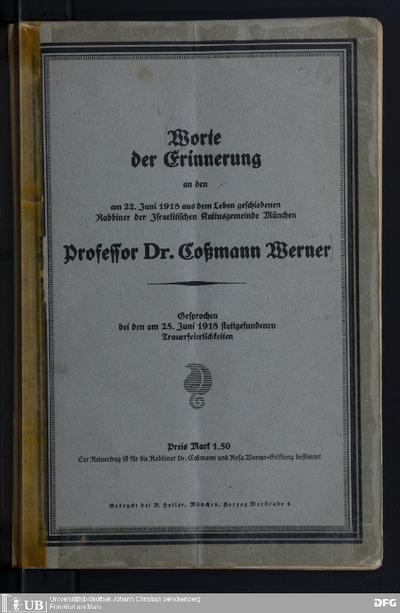Worte der Erinnerung an den am 22. Juni 1918 aus dem Leben geschiedenen Rabbiner der Israelitischen Kultusgemeinde München Professor Dr. Cossmann Werner : gesprochen bei den am 25. Juni 1918 stattgefundenen Trauerfeierlichkeiten
