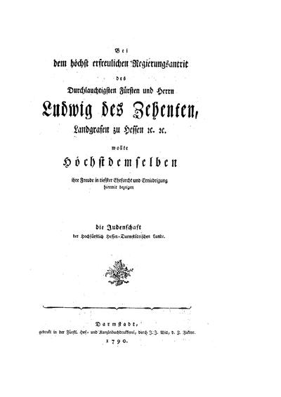 Bei dem höchst erfreulichen Regierungsantritt ... [Festgedicht auf Ludwig X. Landgraf von Hessen (Ludwig I. Großherzog von Hessen-Darmstadt) zum 4. April 1790 von der Judenschaft d. hochfürstlichen Hessen-Darmstädtischen Lande]