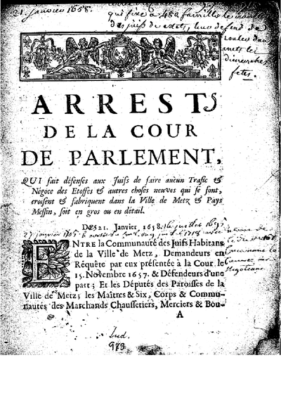 Arrest de la cour de parlement qui fait défenses aux Juifs de faire aucun trafic et négoce des etoffes et autres choses neuves qui se font, croisent et fabriquent dans la ville de Metz en pays Messin, soit en gros ou en détail