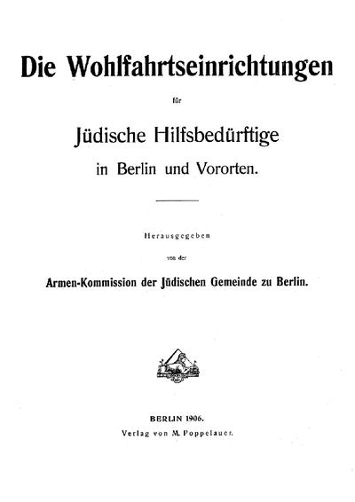 Die Wohlfahrtseinrichtungen für jüdische Hilfsbedürftige in Berlin und Vororten