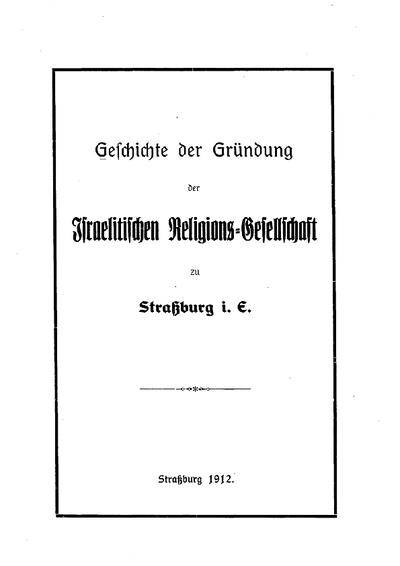 Geschichte der Gründung der Israelitischen Religions-Gesellschaft zu Straßburg i. E.