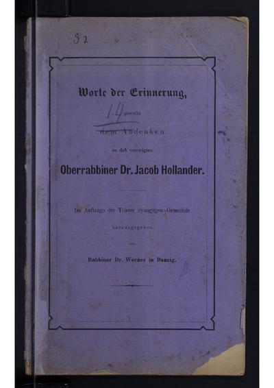 Worte der Erinnerung : geweiht dem Andenken an den verewigten Oberrabbiner Dr. Jacob Hollander ; im Auftrage der Trierer Synagogen-Gemeinde