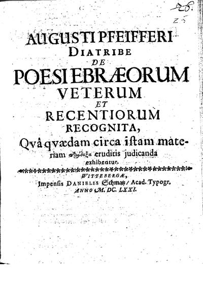 Augusti Pfeifferi Diatribe de poesi Ebraeorum veterum et recentiorum recognita : qua quaedam circa istam materiam ... exhibentur
