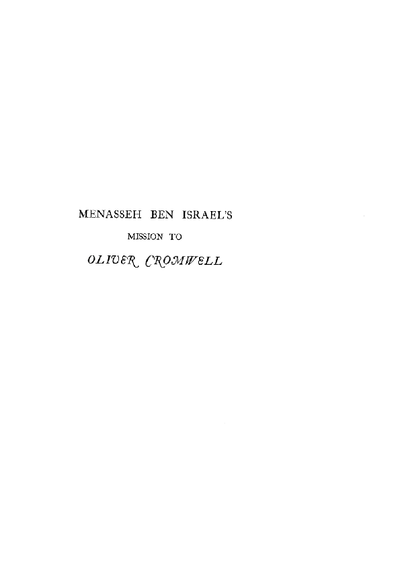 Menasseh Ben Israel's Mission to Oliver Cromwell : being a reprint of the pamphlets published by Menasseh Ben Israel to promote the re-admission of the Jews to England 1649-1656