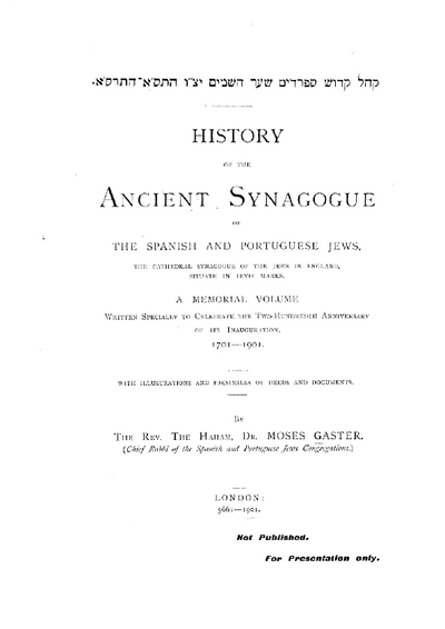 History of the ancient synagogue of the Spanish and Portuguese jews : the Cathedral Synagogue of the jews in England situate in Bevis Marks ; a memorial vol. wirtten spec. to celebrate the 200. anniversary of its inaug., 1701 - 1901