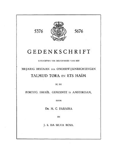 Gedenkschrift : uitgegeven ter gelegenheid van het 300-jarig bestaan der onderwijsinrichtingen Talmud Tora en Ets Hai͏̈m bij de Port. Israe͏̈l. Gemeente te Amsterdam : 5376 - 5676