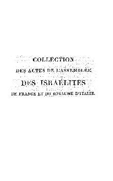 Collection des actes de l'assemblée des Israélites de France et du royaume d'Italie, convoquée à Paris par décrét de sa majesté impériale et royale, du 30 mai 1806