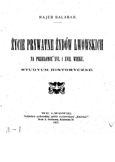 Życie prywatne żydów Lwowskich na przełomie XVI. i XVII. wieku : studyum historyczne