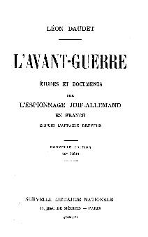 L' avant-guerre : etudes et documents sur l'espionnage juif-allemand en France depuis l'affaire Dreyfus