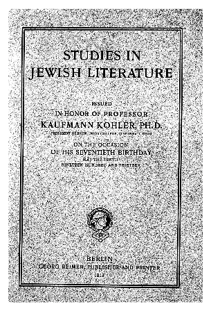 Studies in Jewish literature : issued in honor of Professor Kaufmann Kohler on the occasion of his seventieth birthday, May 10., 1913