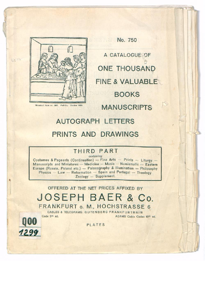 A Catalogue of One Thousand Fine & Valuable Books Manuscripts, Autograph Letters, Prints and Drawings [Third Part] Offered at the Net Prices Affixed by Joseph Baer & Co. No. 750 .