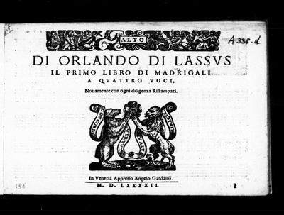 Il primo libro di madrigali a quattro voci / di Orlando di Lassus. Novamente con ogni diligenza ristampati.