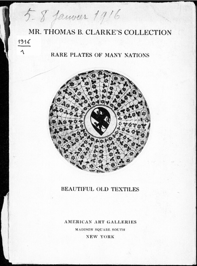 Thomas B. Clarke's remarkable gathering of rare plates of many nations and beautiful old textiles […] : [vente du 5 au 8 janvier 1916]