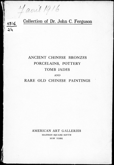 Illustrated catalogue of antique Chinese bronzes, porcelains, pottery, tomb jades and rare olf Chinese paintings […] : [vente du 7 avril 1916]