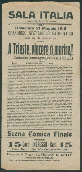 Domenica 21 maggio 1916, Grandioso spettacolo patriottico dalle ore 4 pom. in poi : A Trieste, vincere o morire! Spettacolosa cinematografia storica in tre atti