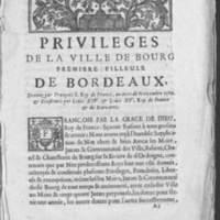 Privileges de la ville de Bourg premiere filleule de Bordeaux. Donnez par François I. roy de France, au mois de novembre 1560. et confirmés par Loüis XIV. & Loüis XV. roy de France & de Navarre