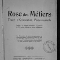 Rose des métiers : traité d'orientation professionnelle, qualités et aptitudes nécessaires à l'exercice de 250 métiers différents et défauts rédhibitoires