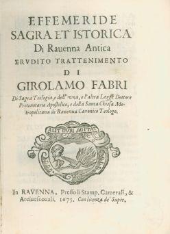 Effemeride sagra et'istorica di Rauenna antica erudito trattenimento di Girolamo Fabri ...